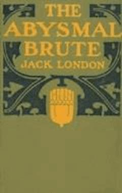 The Abysmal Brute - Jack London - ebook