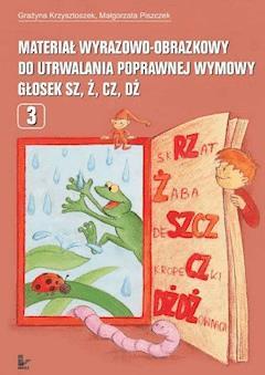 Materiał wyrazowo-obrazkowy do utrwalania poprawnej wymowy głosek sz, ż, cz, dż - Grażyna Krzysztoszek, Małgorzata Piszczek - ebook
