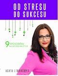 Od stresu do sukcesu. 9 sposobów na szczęśliwe życie - Agata Limanówka - ebook