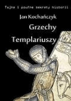 Grzechy Templariuszy  - Jan Kochańczyk - ebook