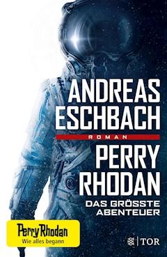 Perry Rhodan - Das größte Abenteuer - Andreas Eschbach - E-Book
