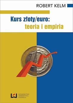 Kurs złoty/euro: teoria i empiria - Robert Kelm - ebook