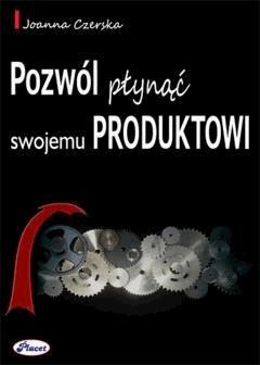 Pozwól płynąć swojemu produktowi - Joanna Czerska - ebook