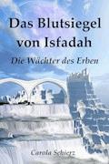 Das Blutsiegel von Isfadah - Carola Schierz - E-Book