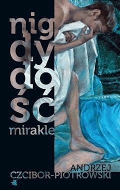 Nigdy dość. Mirakle - Andrzej Czcibor-Piotrowski - ebook