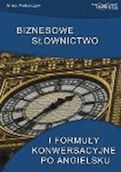 Biznesowe słownictwo i formuły konwersacyjne po angielsku - Anna Piekarczyk - ebook