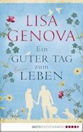 Ein guter Tag zum Leben - Lisa Genova - E-Book
