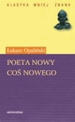 Poeta nowy. Coś nowego - Łukasz Opaliński - ebook