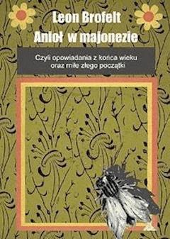 Anioł w majonezie - Leon Brofelt - ebook