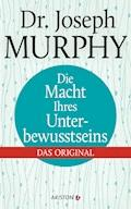 Die Macht Ihres Unterbewusstseins - Joseph Murphy - E-Book