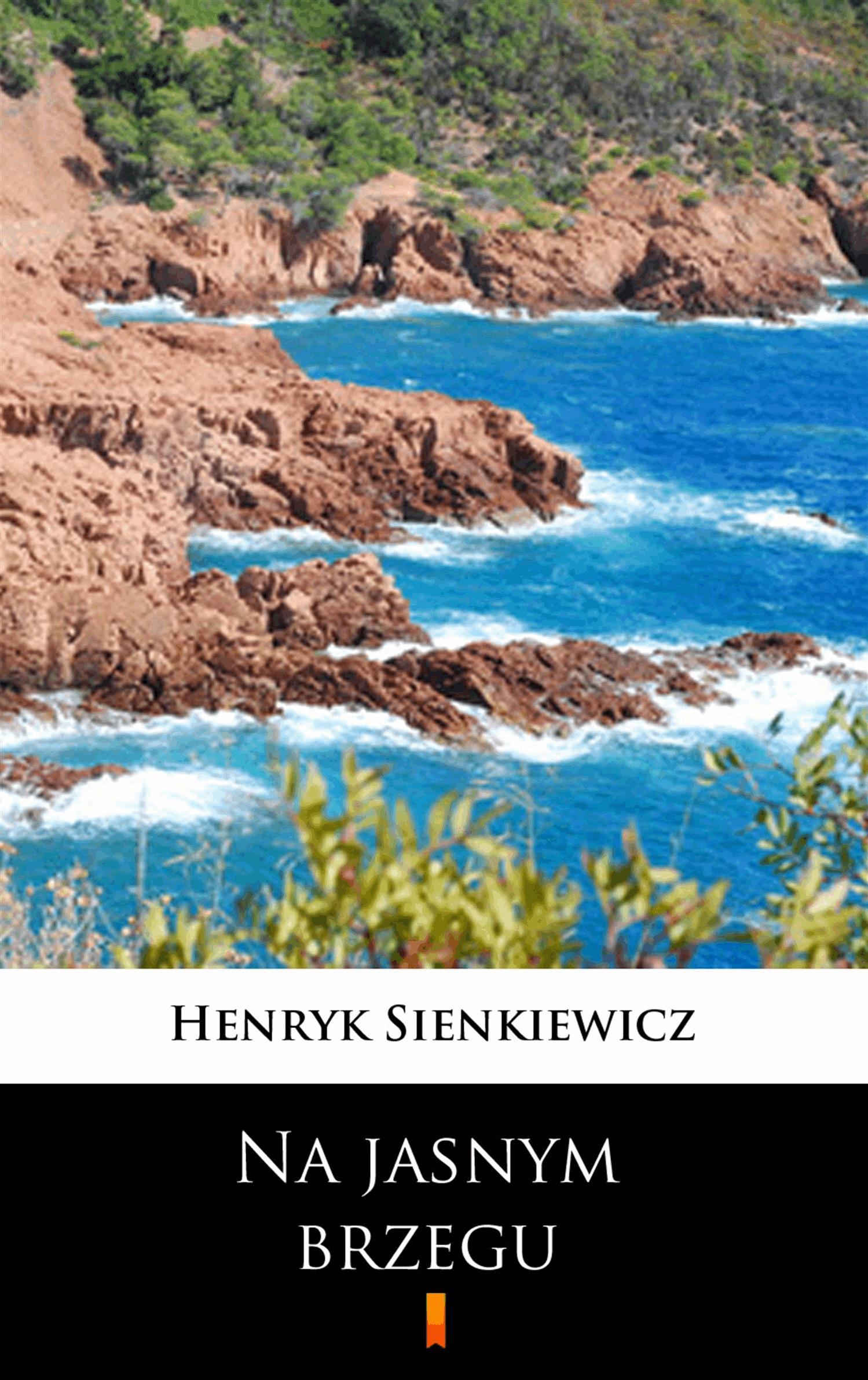 Na jasnym brzegu - Tylko w Legimi możesz przeczytać ten tytuł przez 7 dni za darmo. - Henryk Sienkiewicz