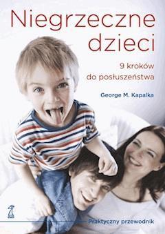 Niegrzeczne dzieci. 9 kroków do posłuszeństwa - George M. Kapalka - ebook