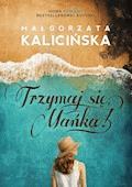 Trzymaj się, Mańka! - Małgorzata Kalicińska - ebook + audiobook