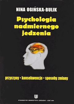 Psychologia nadmiernego jedzenia. Przyczyny - konsekwencje - sposoby zmiany - Nina Ogińska-Bulik - ebook