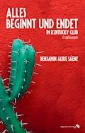 Alles beginnt und endet im Kentucky Club - Benjamin Alire Sáenz - E-Book