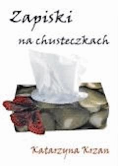 Zapiski na chusteczkach  - Katarzyna Krzan  - ebook