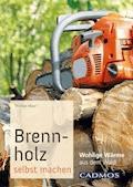 Brennholz selbst machen - Thomas Maur - E-Book