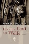 Der stille Gott der Wölfe - Andreas Englisch - E-Book