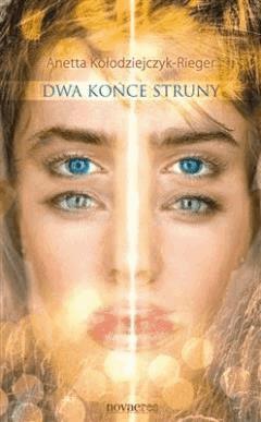 Dwa końce struny - Anetta Kołodziejczyk-Rieger - ebook