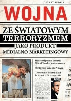 Wojna ze światowym terroryzmem jako produkt medialno-marketingowy - Cezary Redzik - ebook