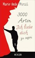 3000 Arten, Ich liebe dich zu sagen - Marie-Aude Murail - E-Book