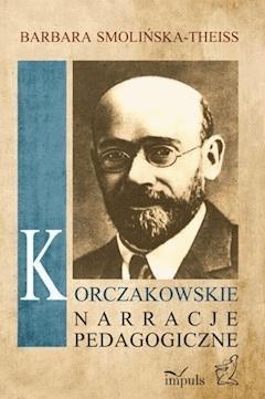 Korczakowskie narracje pedagogiczne - Barbara Smolińska-Theiss - ebook
