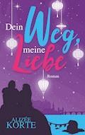 Dein Weg, meine Liebe - Alizée Korte - E-Book