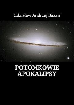 Potomkowie Apokalipsy - Zdzisław Bazan - ebook