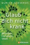Glaub dich nicht krank - Ulrich Giesekus - E-Book