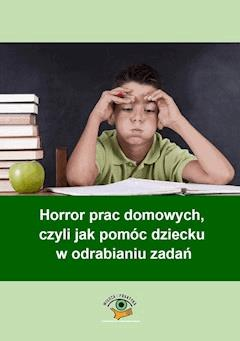 Horror prac domowych, czyli jak pomóc dziecku w odrabianiu zadań - Magdalena Goetz - ebook