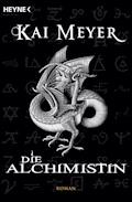 Die Alchimistin - Kai Meyer - E-Book