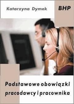 Podstawowe obowiązki pracodawcy i pracownika - Katarzyna Dymek - ebook