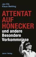 Attentat auf Honecker und andere Besondere Vorkommnisse - Jan Eik - E-Book