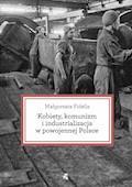 Kobiety, komunizm i industrializacja w powojennej Polsce - Małgorzata Fidelis - ebook