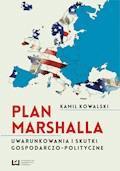 Plan Marshalla. Uwarunkowania i skutki gospodarczo-polityczne - Kamil Kowalski - ebook