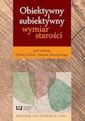 Obiektywny i subiektywny wymiar starości - Elżbieta Dubas, Marcin Muszyński - ebook