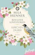 Boulder Lovestories - Märchenzauber - Mila Brenner - E-Book