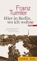 Hier in Berlin, wo ich wohne - Franz Tumler - E-Book