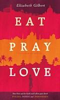 Eat, Pray, Love - Elizabeth Gilbert - E-Book