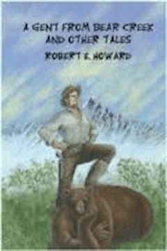 A Gent From Bear Creek - Robert Ervin Howard - ebook