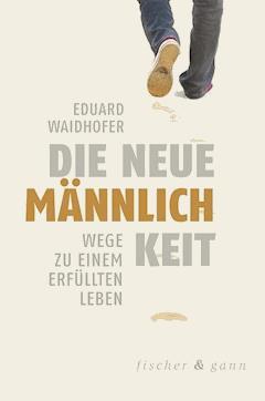 Die neue Männlichkeit - Eduard Waidhofer - E-Book