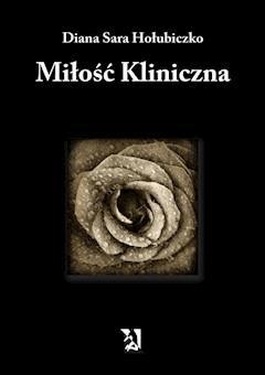 Miłość kliniczna - Diana Sara Hołubiczko - ebook