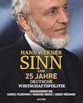Hans-Werner Sinn und 25 Jahre deutsche Wirtschaftspolitik - E-Book