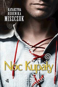 Noc Kupały - Katarzyna Berenika Miszczuk - ebook + audiobook