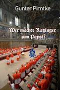 Wer machte Ratzinger zum Papst? - Gunter Pirntke - E-Book