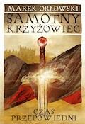 Samotny Krzyżowiec. Czas przepowiedni - Marek Orłowski - ebook