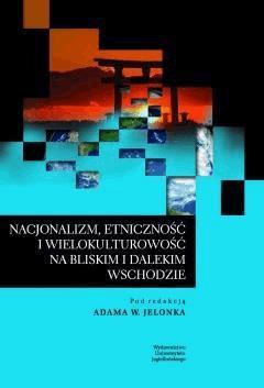 Nacjonalizm, etniczność i wielokulturowość na Bliskim i Dalekim Wschodzie - Adam W. Jelonek - ebook