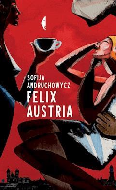 Felix Austria - Sofija Andruchowycz - ebook