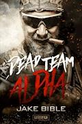 DEAD TEAM ALPHA - Jake Bible - E-Book