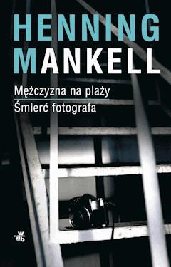 Mężczyzna na plaży. Śmierć fotografa (Piramida. Część 2) - Henning Mankell - ebook